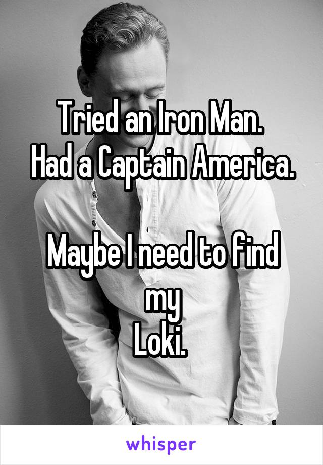 Tried an Iron Man.  Had a Captain America.  Maybe I need to find my Loki.