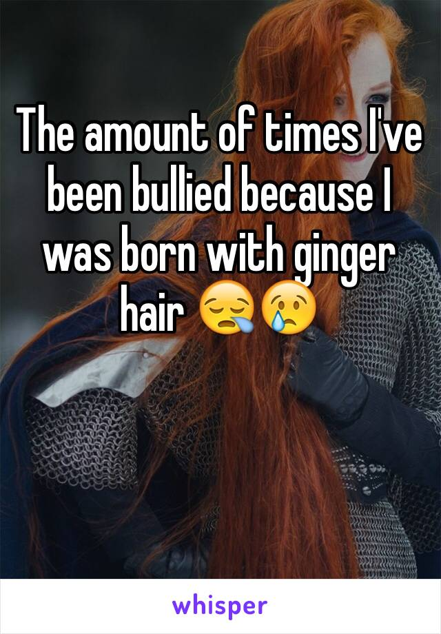The amount of times I've been bullied because I was born with ginger hair 😪😢