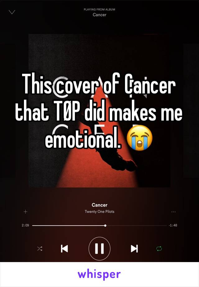 This cover of Cancer that TØP did makes me emotional. 😭