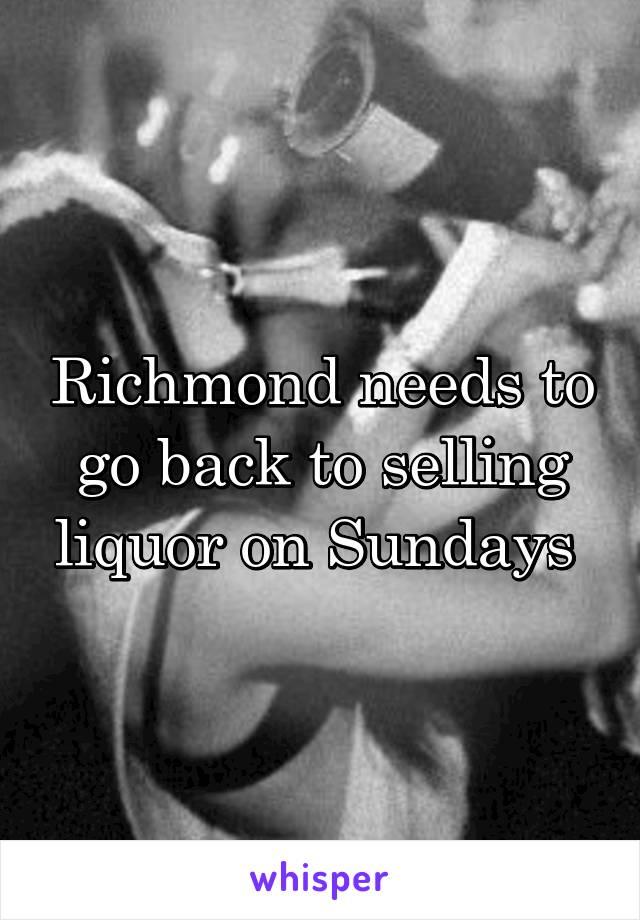 Richmond needs to go back to selling liquor on Sundays
