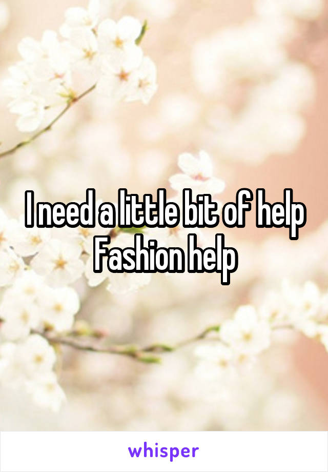 I need a little bit of help Fashion help