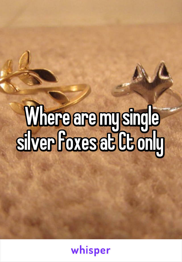 Where are my single silver foxes at Ct only