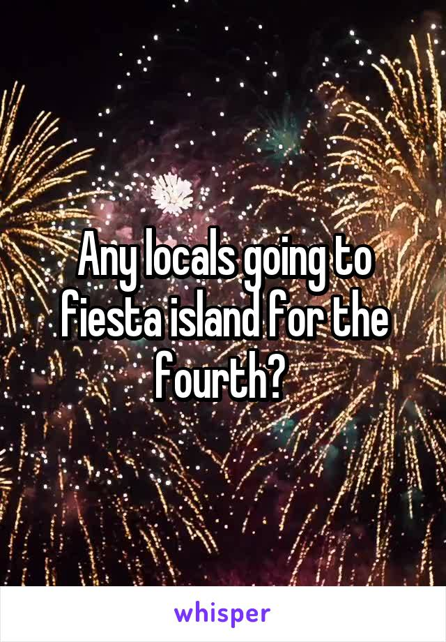 Any locals going to fiesta island for the fourth?