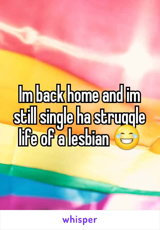 Im back home and im still single ha struggle life of a lesbian 😂