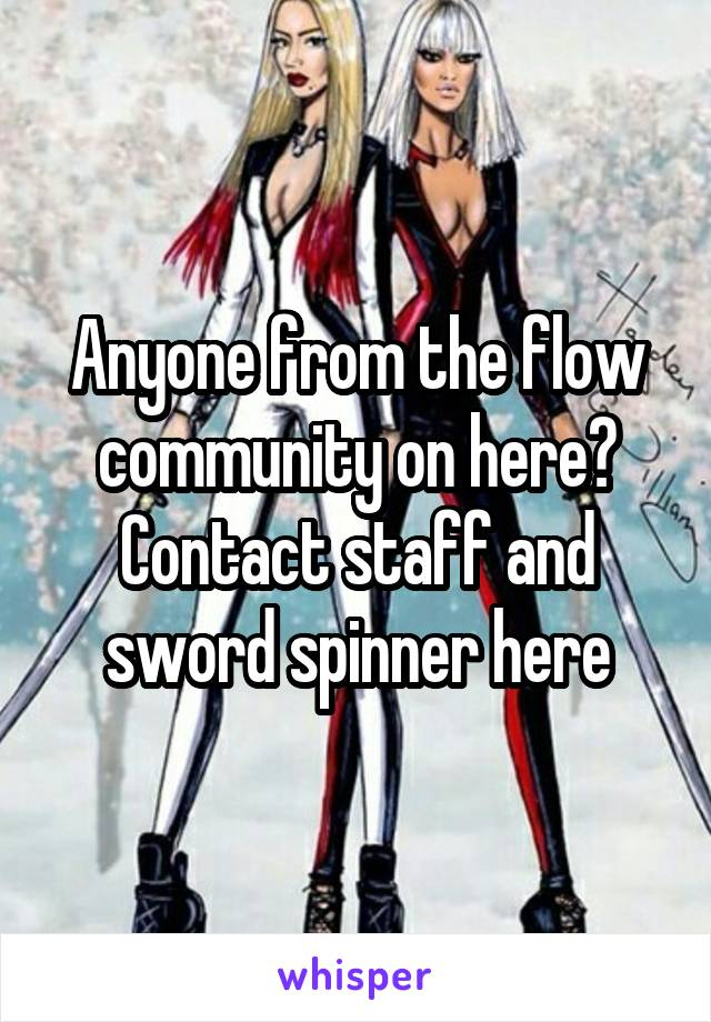 Anyone from the flow community on here? Contact staff and sword spinner here