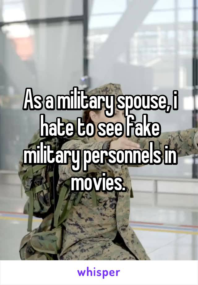 As a military spouse, i hate to see fake military personnels in movies.