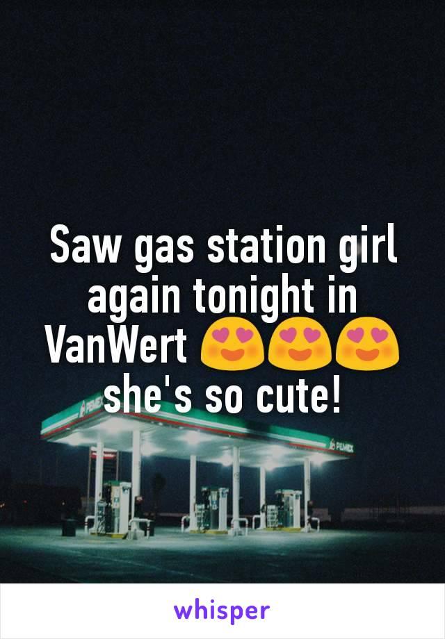 Saw gas station girl again tonight in VanWert 😍😍😍 she's so cute!