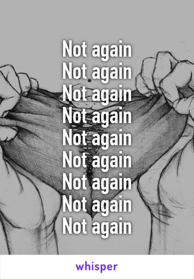 Not again Not again Not again Not again Not again Not again Not again Not again Not again
