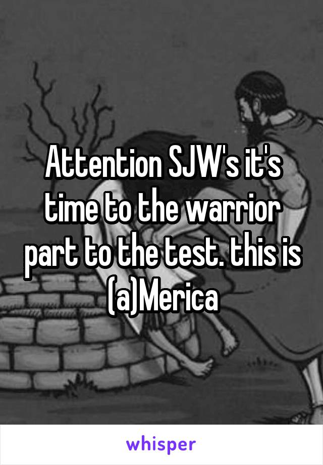 Attention SJW's it's time to the warrior part to the test. this is (a)Merica