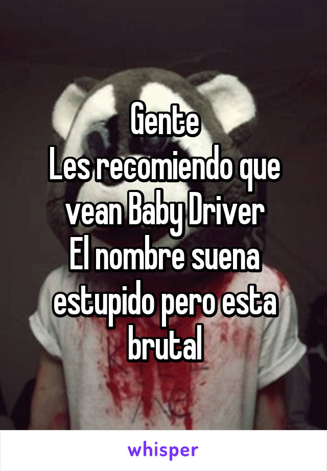Gente Les recomiendo que vean Baby Driver El nombre suena estupido pero esta brutal