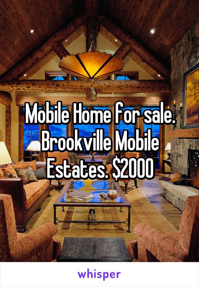 Mobile Home for sale. Brookville Mobile Estates. $2000