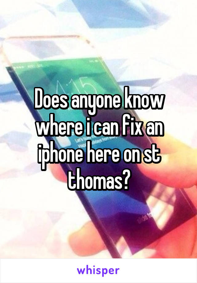 Does anyone know where i can fix an iphone here on st thomas?