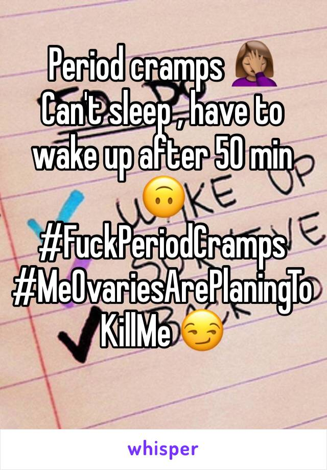 Period cramps 🤦🏽‍♀️ Can't sleep , have to wake up after 50 min 🙃 #FuckPeriodCramps #MeOvariesArePlaningToKillMe 😏