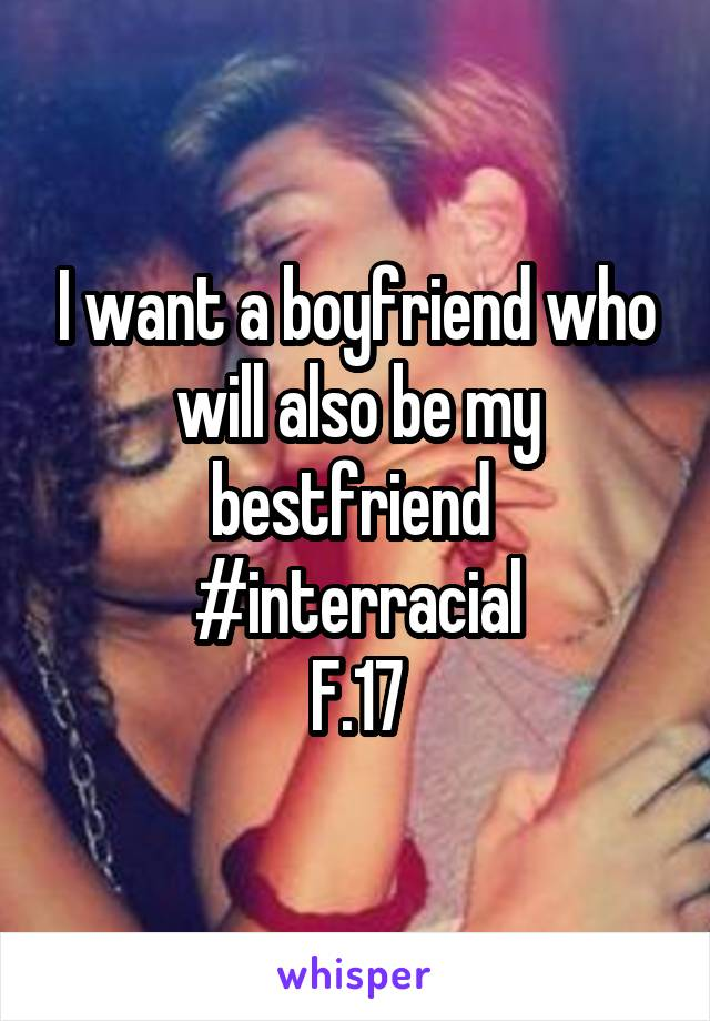 I want a boyfriend who will also be my bestfriend  #interracial F.17