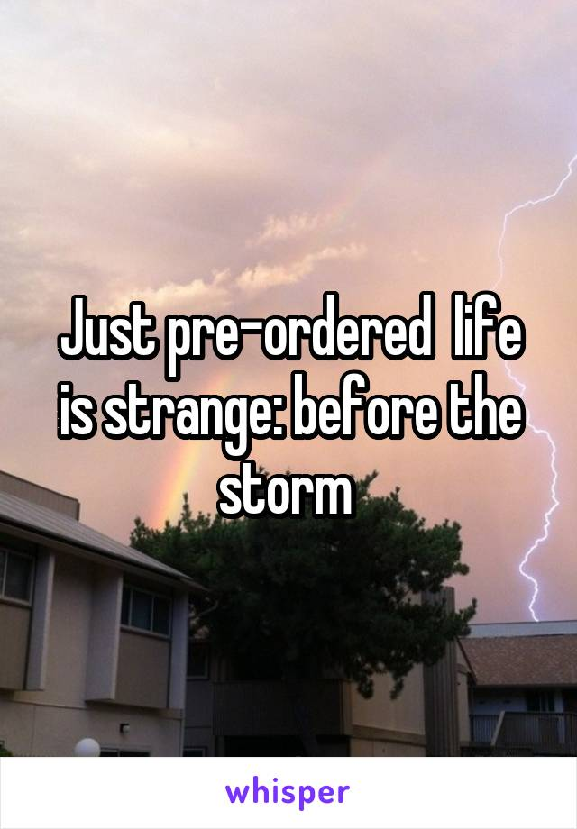 Just pre-ordered  life is strange: before the storm