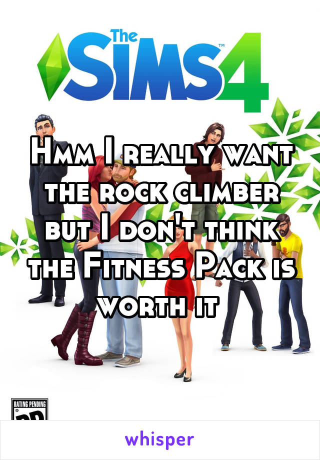 Hmm I really want the rock climber but I don't think the Fitness Pack is worth it