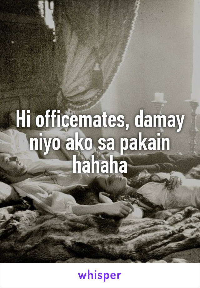 Hi officemates, damay niyo ako sa pakain hahaha