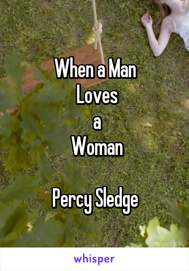 When a Man  Loves  a  Woman  Percy Sledge