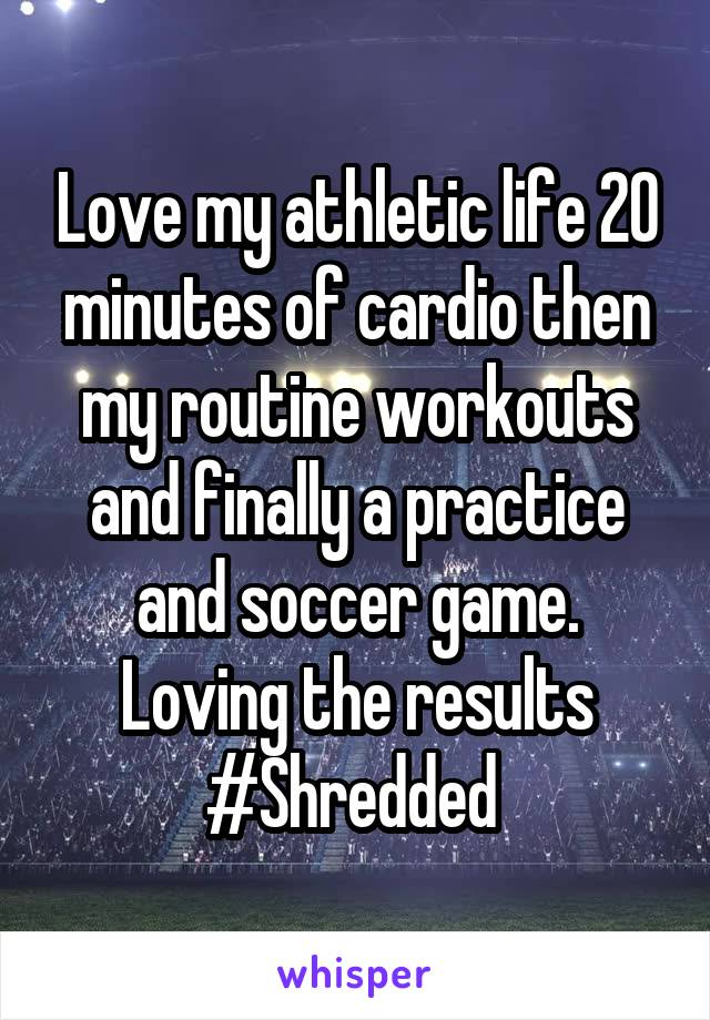 Love my athletic life 20 minutes of cardio then my routine workouts and finally a practice and soccer game. Loving the results #Shredded