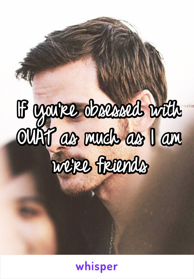 If you're obsessed with OUAT as much as I am we're friends