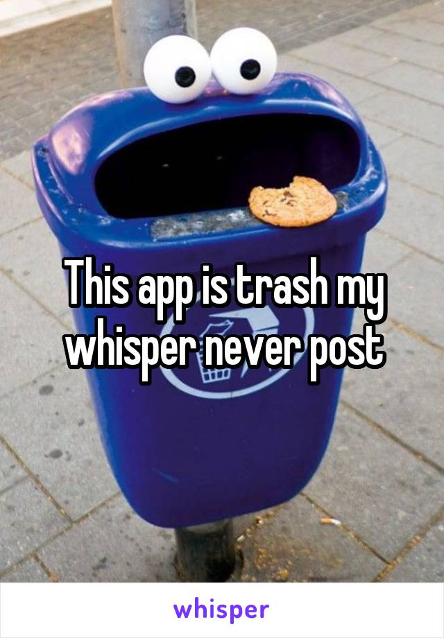 This app is trash my whisper never post