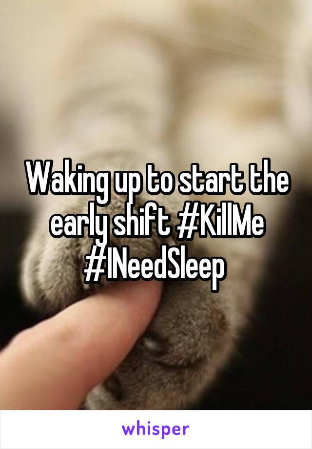 Waking up to start the early shift #KillMe #INeedSleep