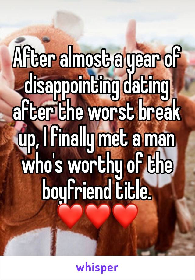 After almost a year of disappointing dating after the worst break up, I finally met a man who's worthy of the boyfriend title.  ❤️❤️❤️