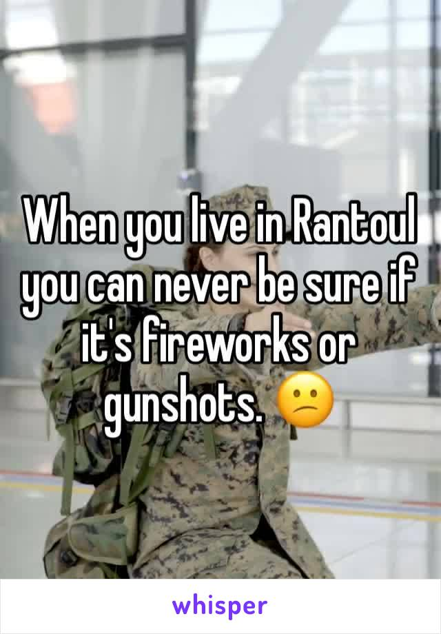 When you live in Rantoul you can never be sure if it's fireworks or gunshots. 😕