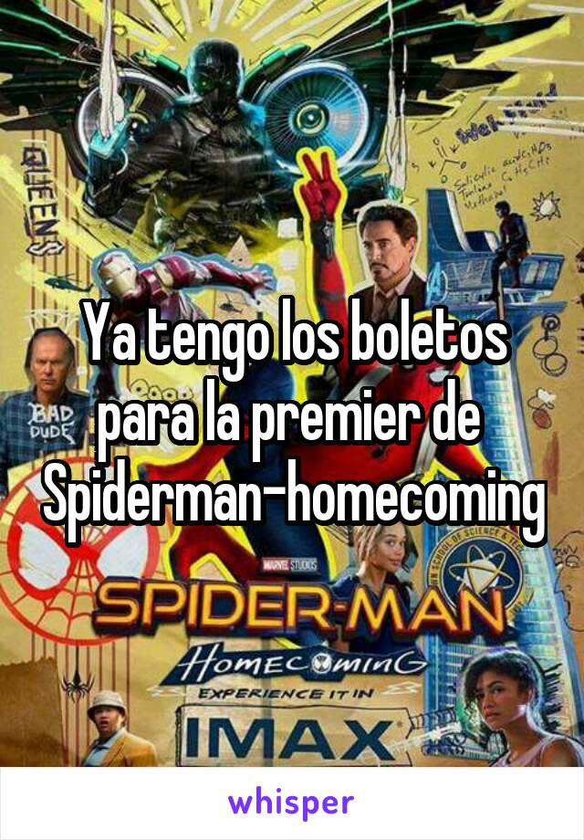 Ya tengo los boletos para la premier de  Spiderman-homecoming