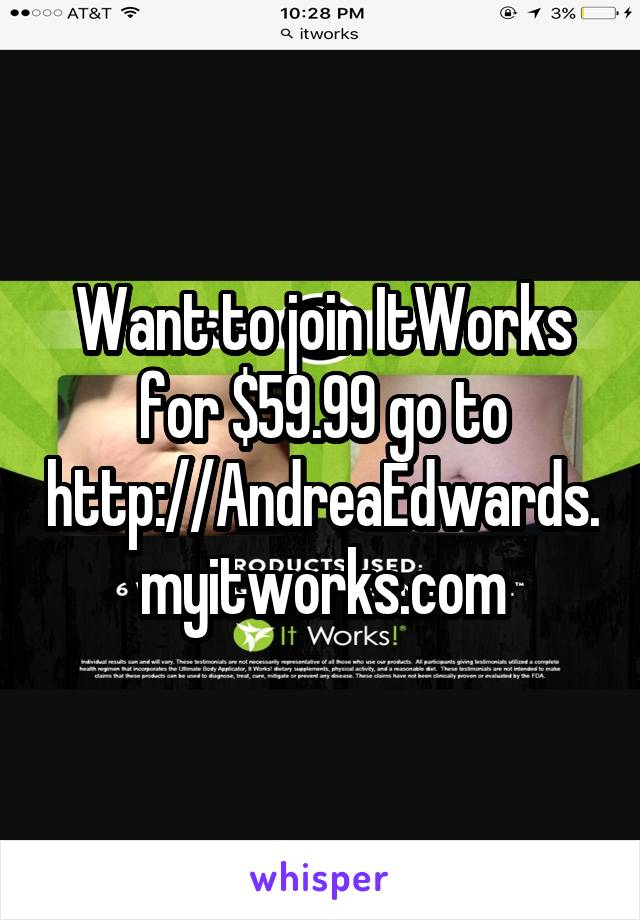 Want to join ItWorks for $59.99 go to http://AndreaEdwards.myitworks.com