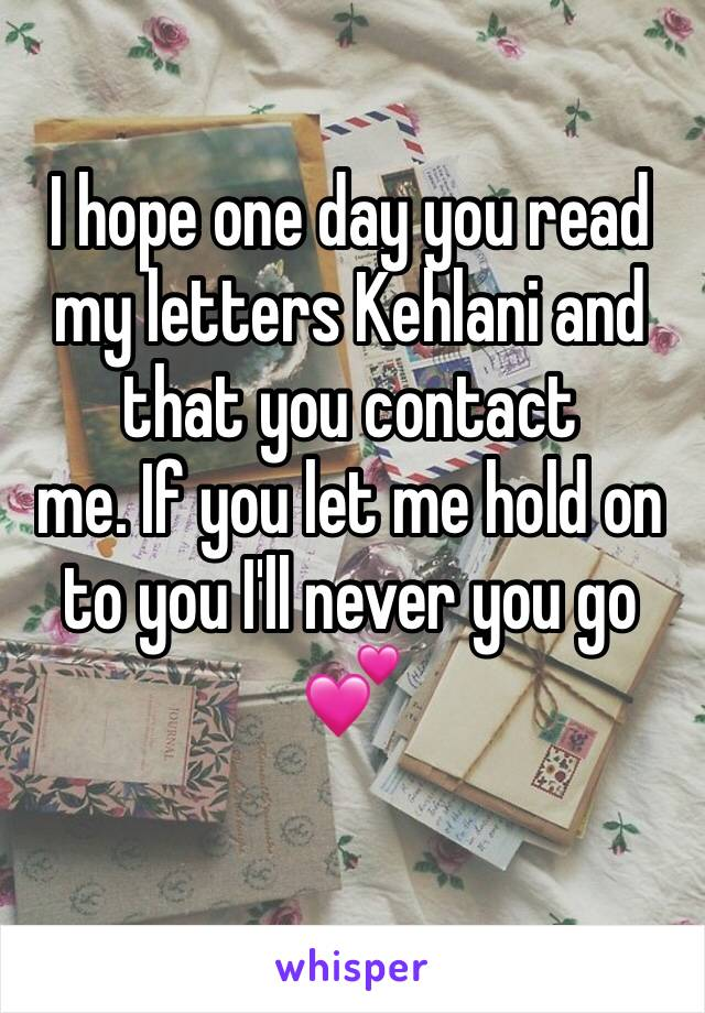 I hope one day you read my letters Kehlani and that you contact me. If you let me hold on to you I'll never you go 💕