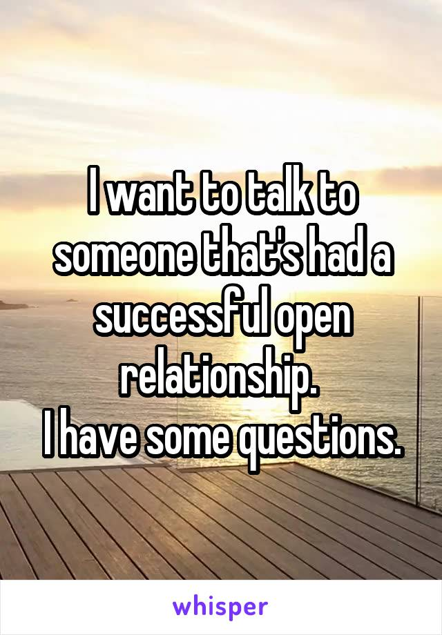 I want to talk to someone that's had a successful open relationship.  I have some questions.