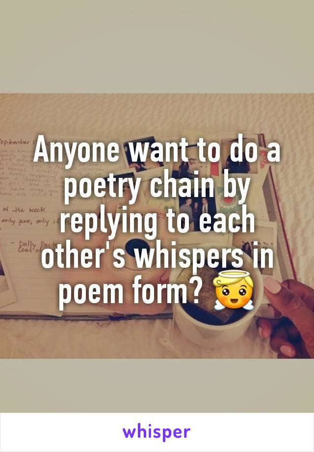 Anyone want to do a poetry chain by replying to each other's whispers in poem form? 😇