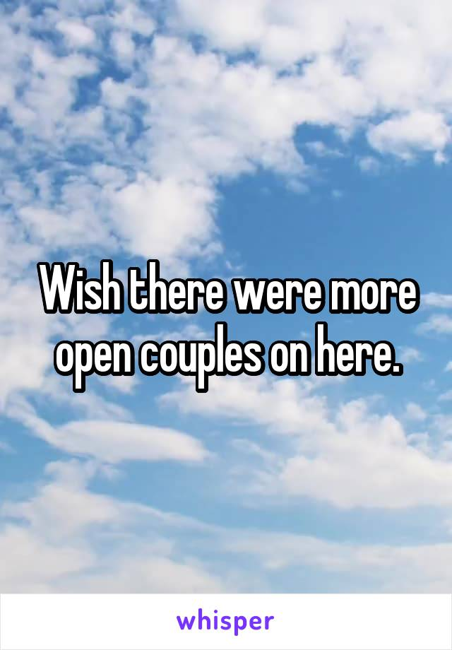 Wish there were more open couples on here.