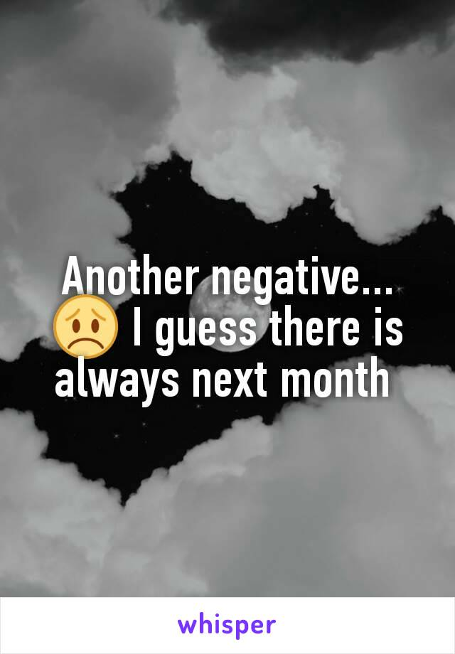 Another negative... 😞 I guess there is always next month