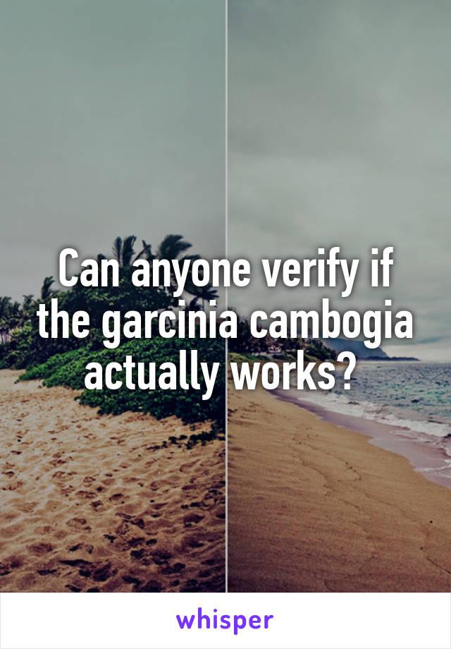 Can anyone verify if the garcinia cambogia actually works?
