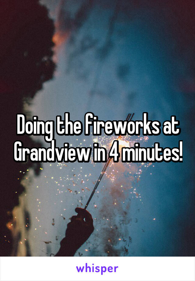 Doing the fireworks at Grandview in 4 minutes!