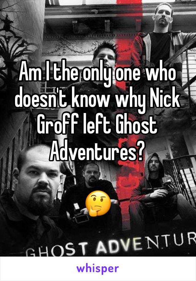Am I the only one who doesn't know why Nick Groff left Ghost Adventures?  🤔