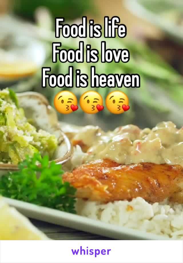 Food is life  Food is love  Food is heaven  😘😘😘