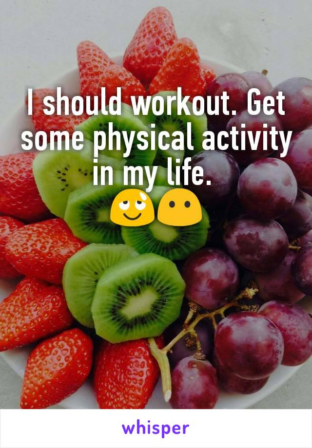 I should workout. Get some physical activity in my life.  😌😶