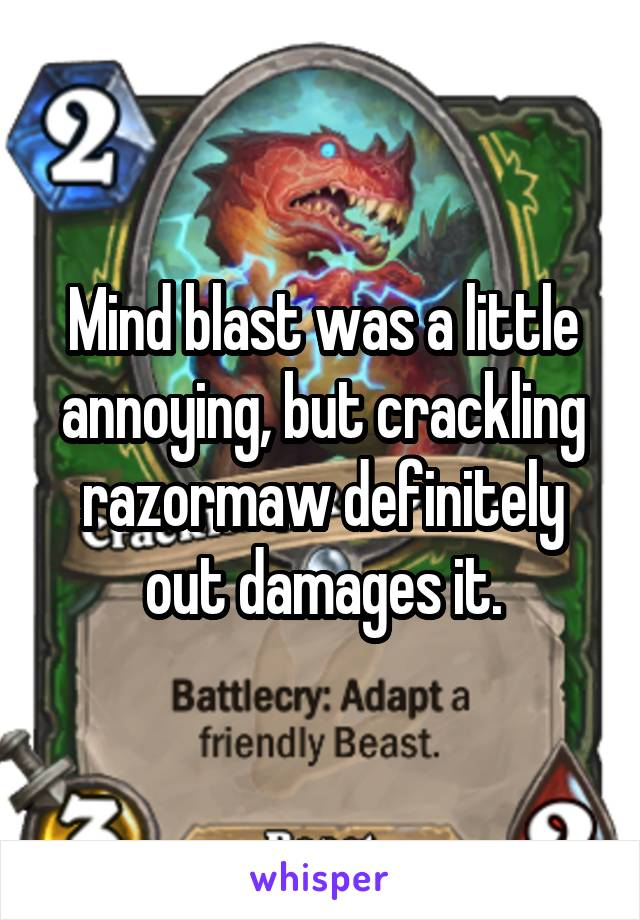 Mind blast was a little annoying, but crackling razormaw definitely out damages it.