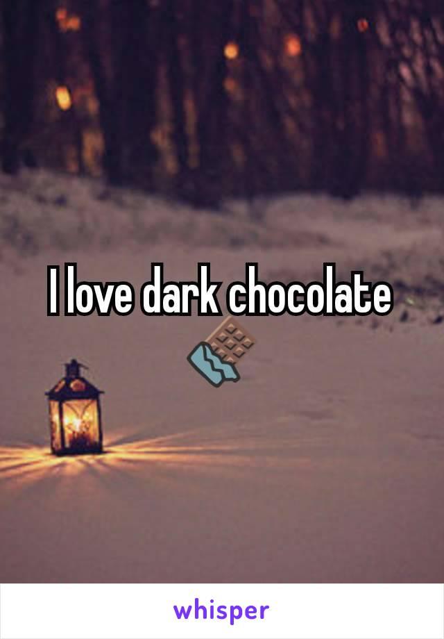 I love dark chocolate 🍫