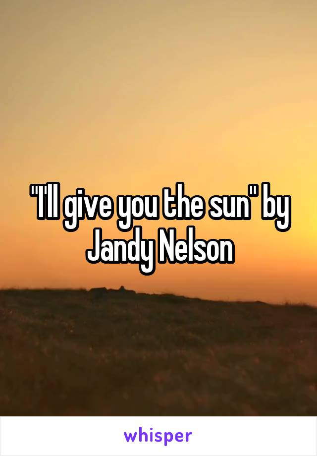 """""""I'll give you the sun"""" by Jandy Nelson"""