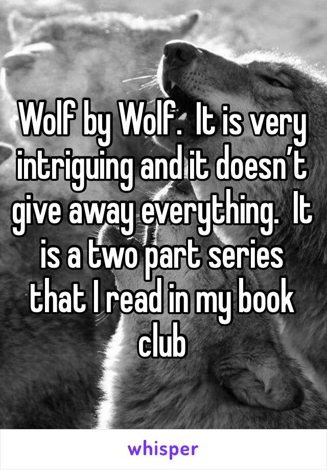 Wolf by Wolf.  It is very intriguing and it doesn't give away everything.  It is a two part series that I read in my book club