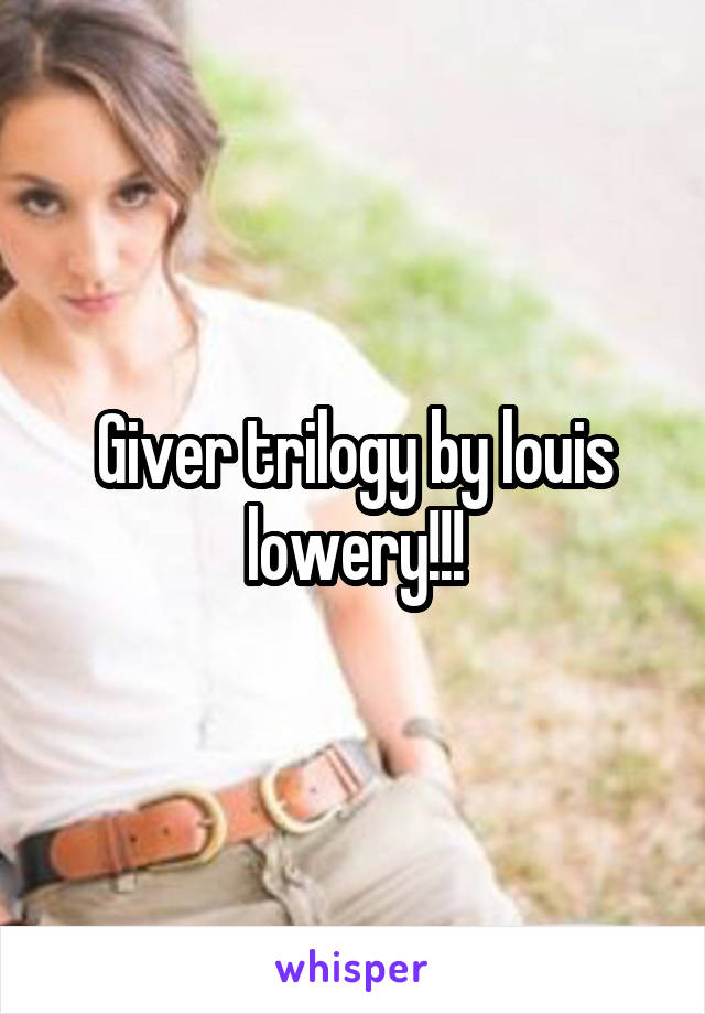 Giver trilogy by louis lowery!!!