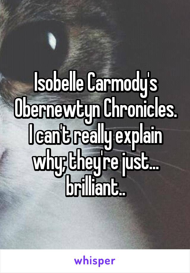 Isobelle Carmody's Obernewtyn Chronicles. I can't really explain why; they're just... brilliant..