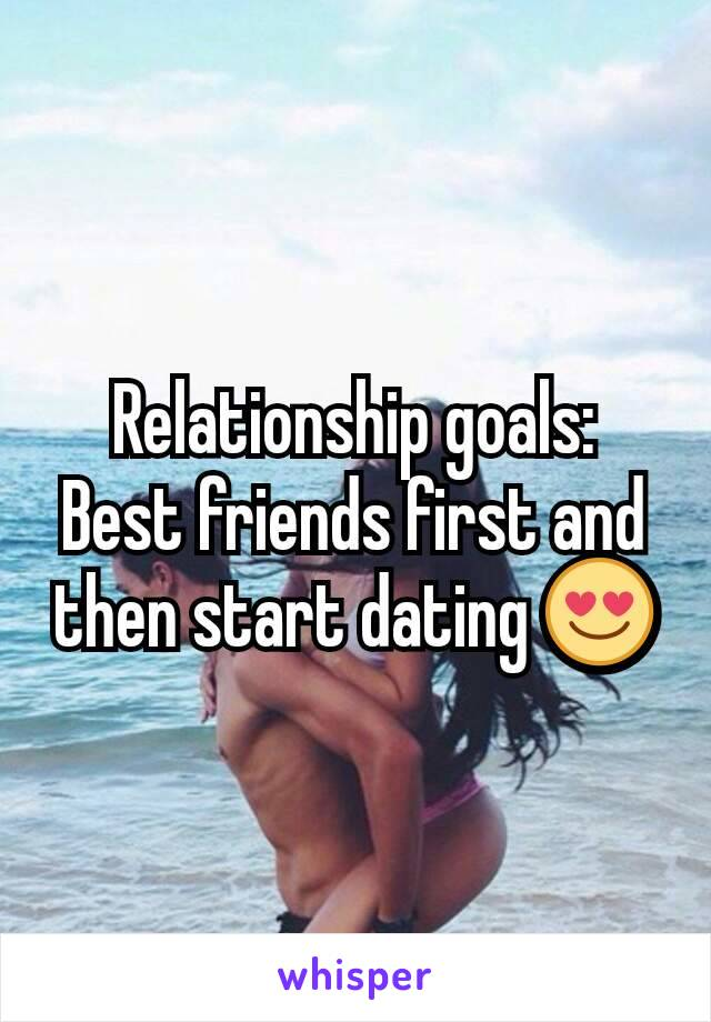 Friends first then dating