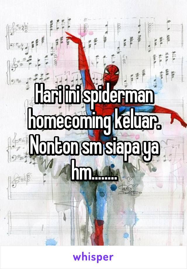 Hari ini spiderman homecoming keluar. Nonton sm siapa ya hm........