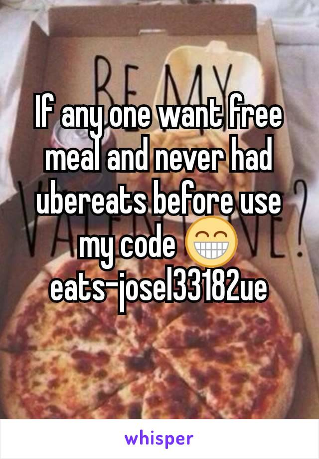 If any one want free meal and never had ubereats before use my code 😁 eats-josel33182ue