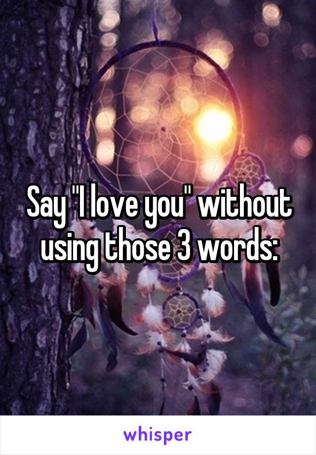 how to say i love you without using those words